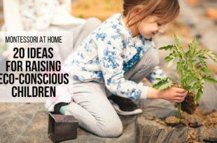 MONTESSORI AT HOME: 20 Ideas for Raising Eco-Conscious Children