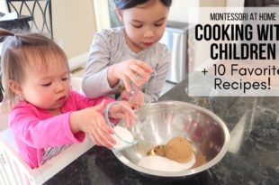 MONTESSORI AT HOME: Cooking with Children + 10 Favorite Recipes!