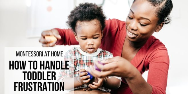 MONTESSORI AT HOME: How to Handle Toddler Frustration
